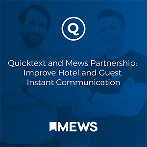 Quicktext and Mews Partnership: Improve Hotel and Guest Instant Communication