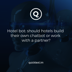Hotel bot: should hotels build their own chatbot or work with a partner?