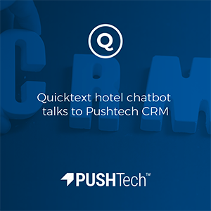 Quicktext hotel chatbot talks to Pushtech CRM