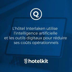 L'hôtel Interlaken utilise  l'intelligence artificielle et les outils digitaux pour réduire ses coûts opérationnels