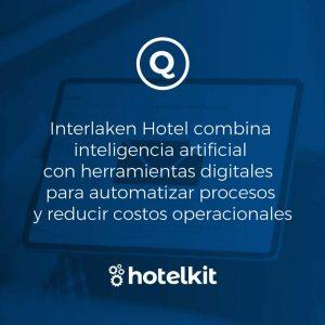 Interlaken Hotel combina inteligencia artificial con herramientas digitales para automatizar procesos y reducir costos operacionales