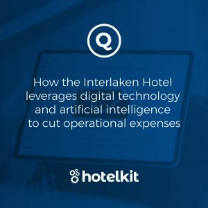 How the Interlaken Hotel leverages digital technology and artificial intelligence to cut operational expenses