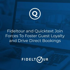 Fideltour and Quicktext Join Forces To Foster Hotel Guest Loyalty and Drive Direct Bookings