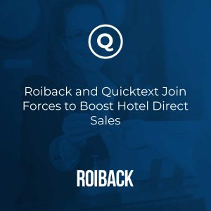 Quicktext and Roiback Join Forces to Boost Hotel Direct Sales